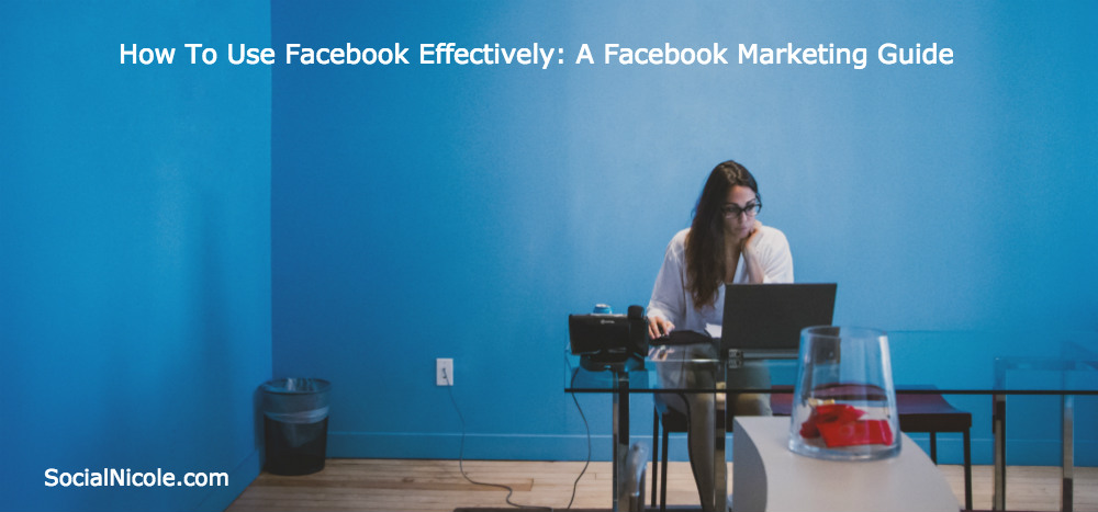 How to Use Facebook Effectively A Facebook Marketing Series